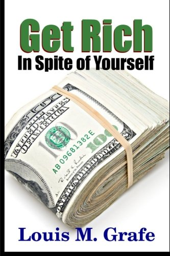 Get Rich in Spite of Yourself (Paperback): Louis M Grafe