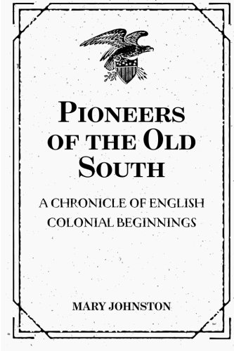 9781530140428: Pioneers of the Old South: A Chronicle of English Colonial Beginnings
