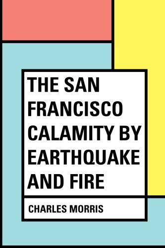 9781530141159: The San Francisco Calamity by Earthquake and Fire