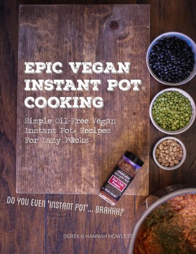 9781530144600: Epic Vegan Instant Pot Cooking: Simple Oil-Free Instant Pot Vegan Recipes For Lazy F@cks