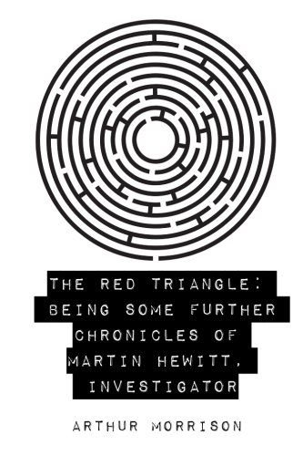 9781530145485: The Red Triangle: Being Some Further Chronicles of Martin Hewitt, Investigator