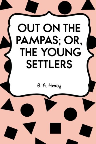 9781530149148: Out on the Pampas; Or, The Young Settlers