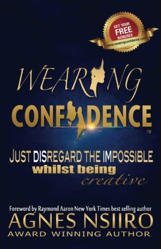9781530151745: Wearing Confidence: Just Disregard The Impossible Whilst Being Creative