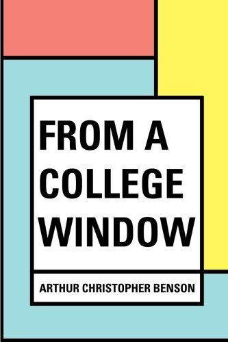 From a College Window: Arthur Christopher Benson