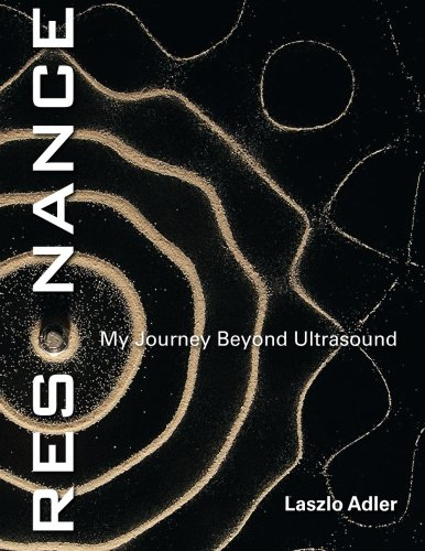 Resonance - My Journey Beyond Ultrasound: Adler, Dr. Laszlo