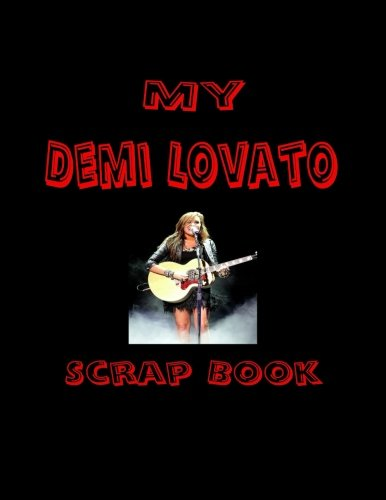 9781530154975: My Demi Lovato Scrap Book: Blank Pages for You to Fill (My Fan Book)