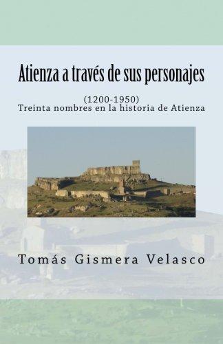 9781530155194: Atienza a través de sus personajes: (1200-1950). Treinta nombres en la historia de Atienza (Spanish Edition)