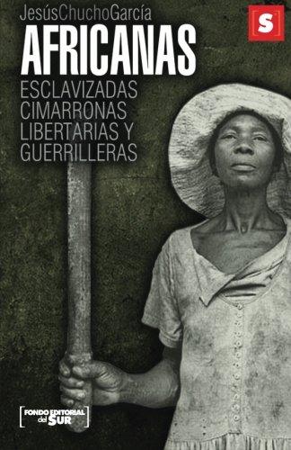 9781530158775: Africanas; esclavizadas, cimarronas, libertarias y guerrilleras (Spanish Edition)