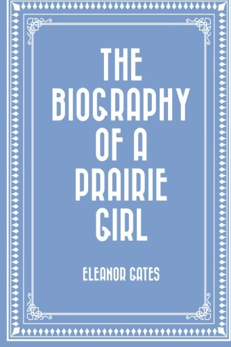 9781530163847: The Biography of a Prairie Girl