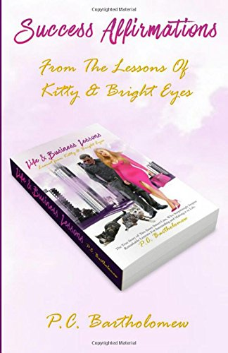 9781530164431: Success Affirmations - From The Lessons of Kitty & Bright Eyes: Strategic Daily Affirmations To Embed Into Your Being, In Order To Enjoy A Highly ... Learnt From Kitty & Bright Eyes) (Volume 2)