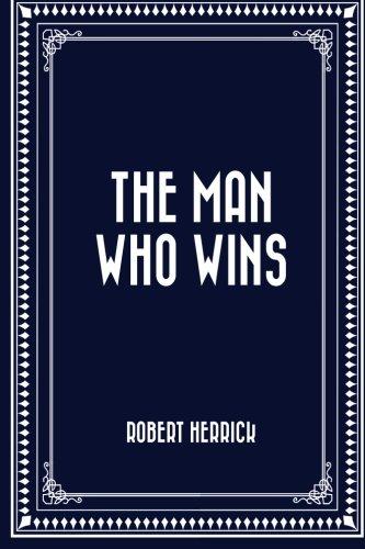 The Man Who Wins (Paperback): Robert Herrick