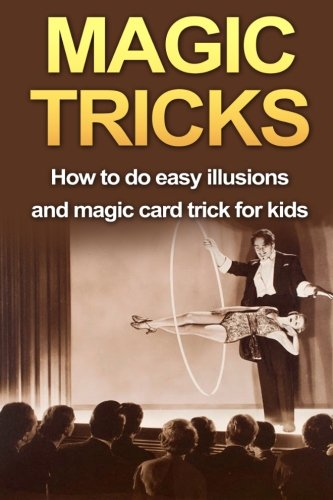 9781530169429: Magic Tricks: How to do easy illusions and magic card tricks for kids