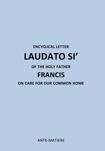 ENCYCLICAL LETTER LAUDATO SI' OF THE HOLY Father FRANCIS: ON CARE FOR Our COMMON HOME (...