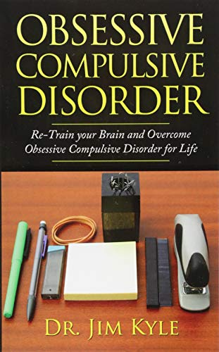 Obsessive Compulsive Disorder: Re-Train your Brain and Overcome Obsessive Compulsive Disorder for ...