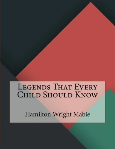 Legends That Every Child Should Know: Wright Mabie, Hamilton