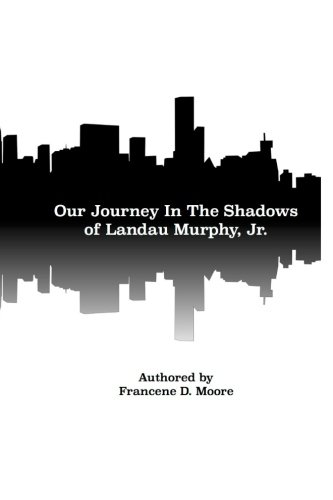 9781530179732: Our Journey In The Shadows of Landau E. Murphy, Jr