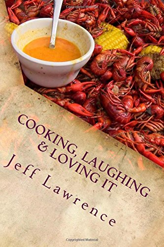 Cooking, Laughing & Loving It: The Best Cookbook You Will Ever Read (Volume 1): Jeff Lawrence