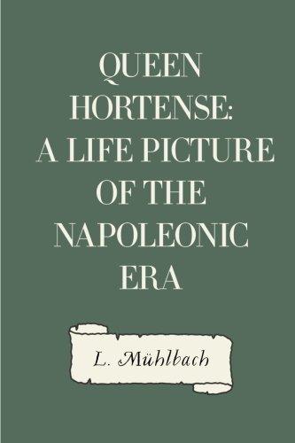 Queen Hortense: A Life Picture of the Napoleonic Era: M?hlbach, L.