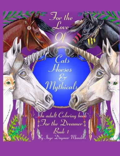 9781530182138: For the love of cats, horses and mythicals: An Adult colouring book for the dreamers: Volume 1