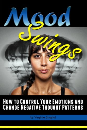 9781530182695: Mood Swings: How To Control Your Emotions And Change Negative Thought Patterns (Subconscious Mind Control)