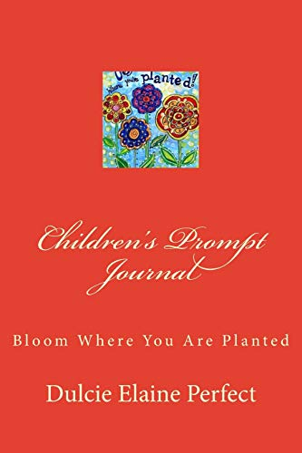 9781530182732: Children's Prompt Journal: bloom Where You Are Planted: Volume 1 (Self-Discovery)