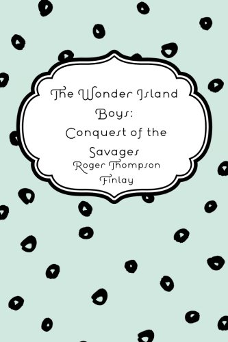 9781530185382: The Wonder Island Boys: Conquest of the Savages