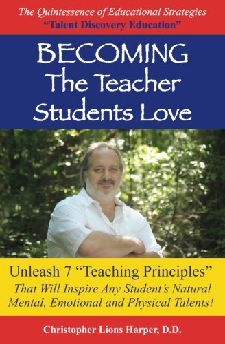 9781530187768: BECOMING...The Teacher Students Love: Unleash 7 Teaching Principles That Will Inspire Any Student's Natural Mental, Emotional and Physical Talents!