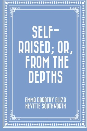 Self-Raised; or, from the Depths: E. D. E.