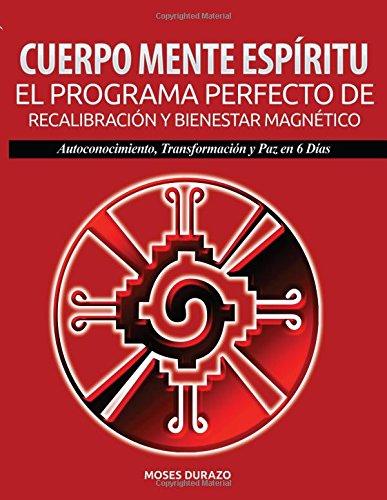 9781530192021: Cuerpo, mente, espiritu: el programa perfecto de recalibracion y bienestar magnetico: Autoconocimiento, Transformación y Paz en 6 Días (Spanish Edition)