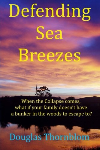 9781530193479: Defending Sea Breezes: When the Collapse comes, what if your family doesn't have a bunker in the woods to escape to?