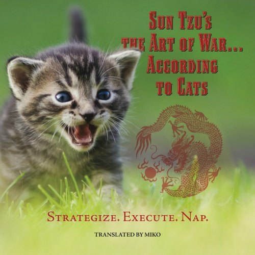 Sun Tzu's the Art of War.According to Cats: Strategize. Execute. Nap: The Cat, Miko