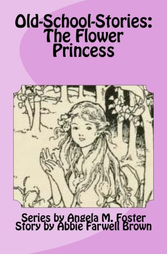 Old-School-Stories: The Flower Princess (Paperback): Angela M Foster,