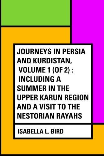 Journeys in Persia and Kurdistan, Volume 1: Bird, Isabella L.