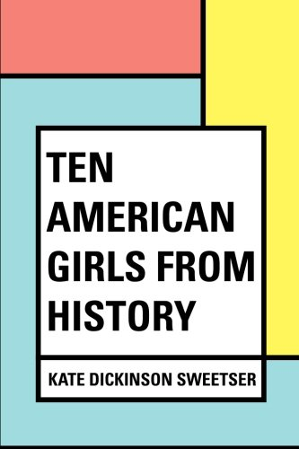 9781530202553: Ten American Girls From History