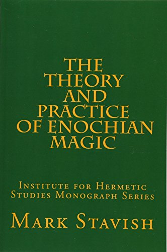 The Theory and Practice of Enochian Magic: Stavish, Mark
