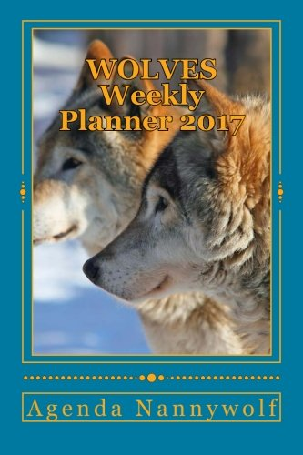 9781530210992: WOLVES Weekly Planner 2017: Agenda Nannywolf 2017 (Spanish and English Edition)