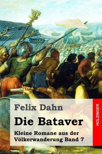 9781530211401: Die Bataver: Kleine Romane aus der Völkerwanderung Band 7