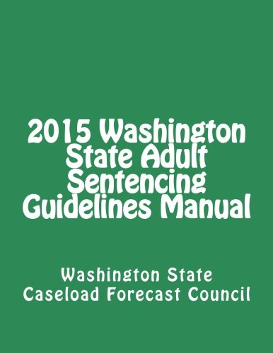 2015 Washington State Adult Sentencing Guidelines Manual: Washington State
