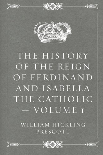The History of the Reign of Ferdinand: Prescott, William Hickling