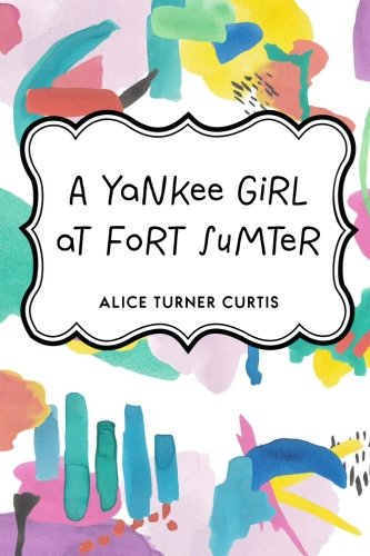 9781530221554: A Yankee Girl at Fort Sumter