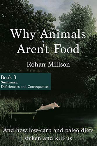 9781530222612: Why Animals Aren't Food, Book 3: Summary: Deficiencies & Consequences: Volume 3