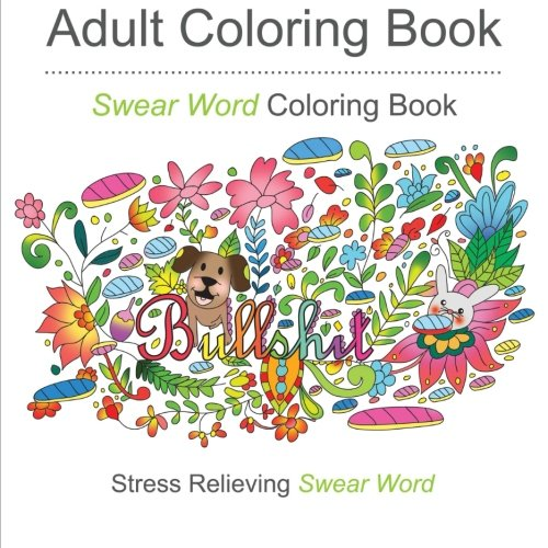 9781530224753: Swear Word Coloring Books: Coloring Books For Adults Featuring Stress Relieving Filthy Swear Words