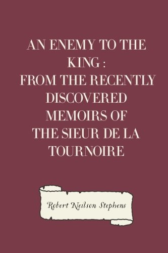 9781530225071: An Enemy to the King : From the Recently Discovered Memoirs of the Sieur de la Tournoire