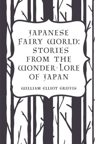 Japanese Fairy World: Stories from the Wonder-Lore: Griffis, William Elliot