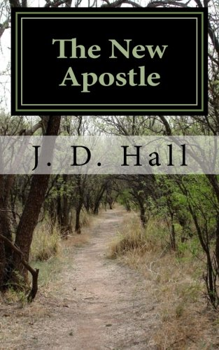 The New Apostle: In the Presence of Enemies (The New Apostle Series) (Volume 1): Mr. J. D. Hall