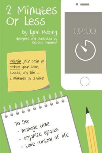 2 Minutes Or Less: Retrain your brain to reclaim your time, spaces, and life.2 minutes at a time!: ...