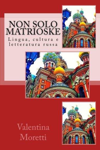 Non solo matrioske: Lingua, cultura e letteratura: Moretti, Valentina