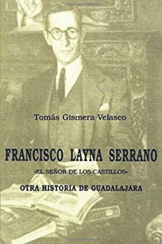 9781530230396: Francisco Layna Serrano. El Señor de los Castillos: Otra historia de Guadalajara