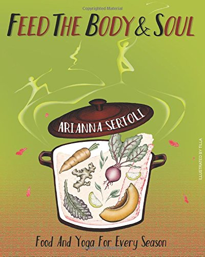 9781530230709: Feed the Body and Soul: Food and Yoga for Every Season