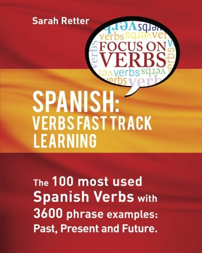 Spanish: Verbs Fast Track Learning:: The 100 most used Spanish verbs with 3600 phrase examples: ...